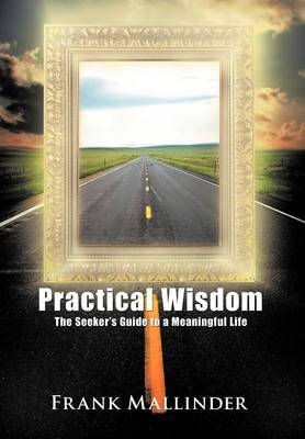 Practical Wisdom: The Seeker's Guide to a Meaningful Life (Hardback)