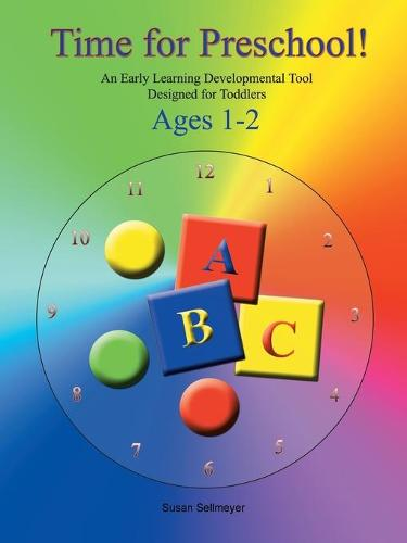 Time for Preschool: An Early Developmental Tool Designed for Toddlers (Paperback)