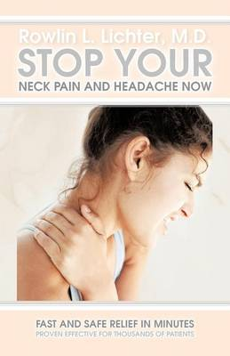 Stop Your Neck Pain and Headache Now: Fast and Safe Relief in Minutes Proven Effective for Thousands of Patients (Paperback)