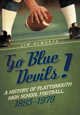 Go Blue Devils!: A History of Plattsmouth High School Football, 1893-1979 (Hardback)