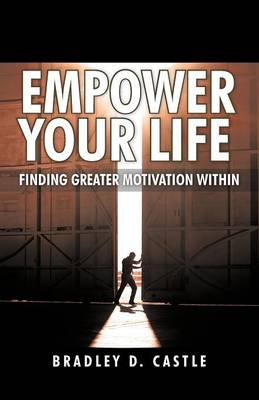 Empower Your Life: Finding Greater Motivation Within (Paperback)