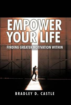 Empower Your Life: Finding Greater Motivation Within (Hardback)