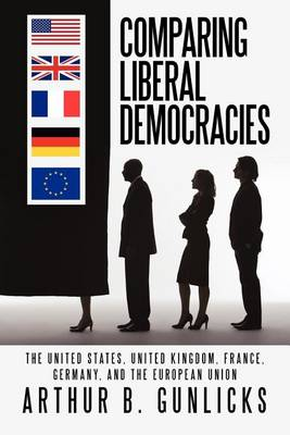 Comparing Liberal Democracies: The United States, United Kingdom, France, Germany, and the European Union (Paperback)