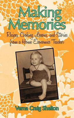 Making Memories: Recipes, Cooking Lessons, and Stories from a Home Economics Teacher (Hardback)