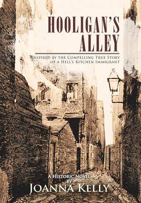 Hooligan's Alley: Inspired by the Compelling True Story of a Hell's Kitchen Immigrant (Hardback)