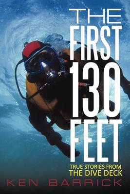 The First 130 Feet: True Stories from the Dive Deck (Paperback)