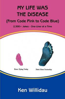 My Life Was the Disease: (From Code Pink to Code Blue) (Paperback)
