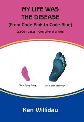 My Life Was the Disease: (From Code Pink to Code Blue) (Hardback)