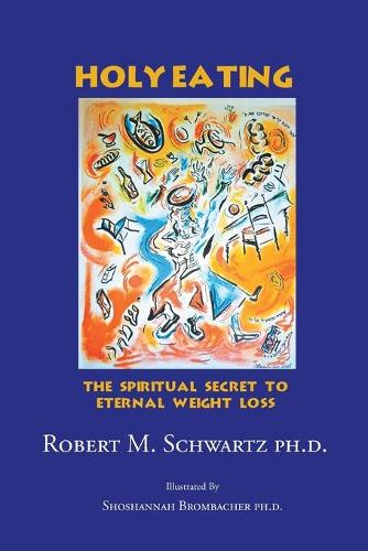 Holy Eating: The Spiritual Secret to Eternal Weight Loss (Paperback)