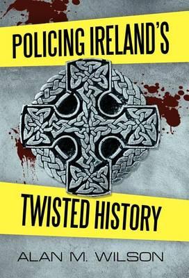 Policing Ireland's Twisted History (Hardback)