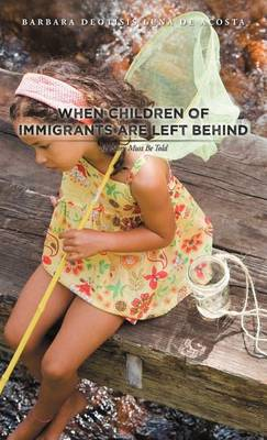 When Children of Immigrants Are Left Behind: My Story Must Be Told (Hardback)