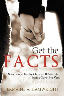 Get the Facts: 5 Secrets to a Healthy Christian Relationship from a Guy's-Eye View (Paperback)