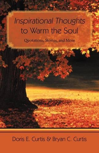 Inspirational Thoughts to Warm the Soul: Quotations, Stories, and More (Paperback)
