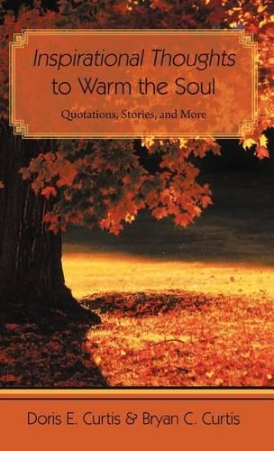 Inspirational Thoughts to Warm the Soul: Quotations, Stories, and More (Hardback)