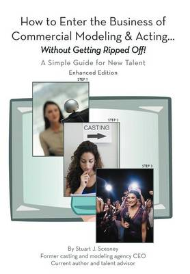 How to Enter the Business of Commercial Modeling and Acting ... Without Getting Ripped Off: A Simple Guide for New Talent Enhanced Edition (Hardback)