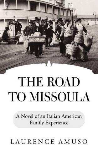 The Road to Missoula: A Novel of an Italian American Family Experience (Paperback)