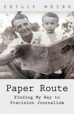 Paper Route: Finding My Way to Precision Journalism (Paperback)