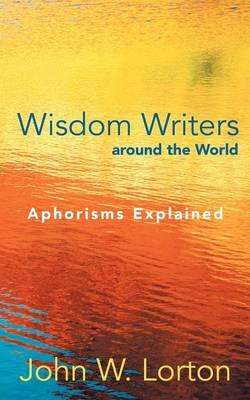 Wisdom Writers Around the World: Aphorisms Explained (Paperback)