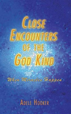 Close Encounters of the God Kind: Then Miracles Happened (Paperback)