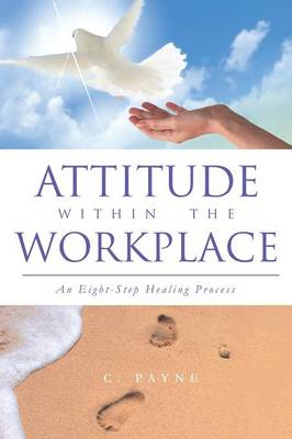 Attitude Within the Workplace: An Eight-Step Healing Process (Paperback)