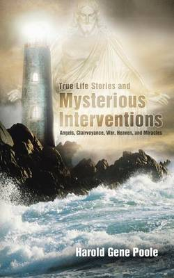True Life Stories and Mysterious Interventions: True Life Stories and Mysterious Interventions (Paperback)