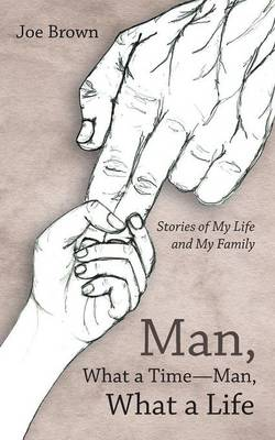 Man, What a Time-Man, What a Life: Stories of My Life and My Family (Paperback)