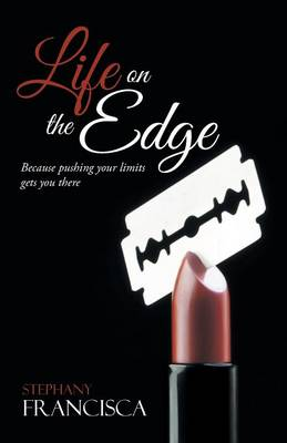 Life on the Edge: Because Pushing Your Limits Gets You There (Paperback)