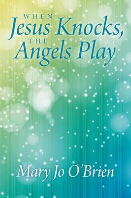 When Jesus Knocks, the Angels Play (Paperback)