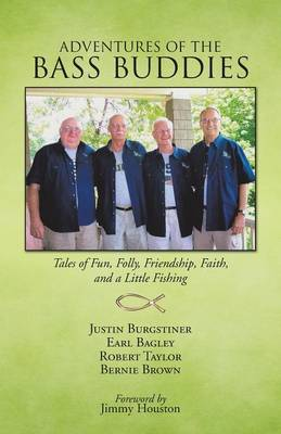 Adventures of the Bass Buddies: Tales of Fun, Folly, Friendship, Faith, and a Little Fishing (Paperback)