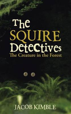 The Squire Detectives: The Creature in the Forest (Paperback)