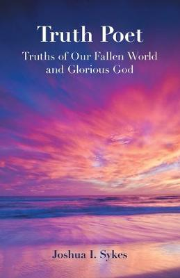 Truth Poet: Truths of Our Fallen World and Glorious God (Paperback)