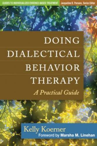Doing Dialectical Behavior Therapy: A Practical Guide - Guides to Individualized Evidence-Based Treatment (Hardback)