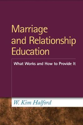 Marriage and Relationship Education: What Works and How to Provide It (Paperback)