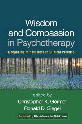 Wisdom and Compassion in Psychotherapy: Deepening Mindfulness in Clinical Practice (Hardback)