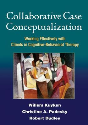 Collaborative Case Conceptualization: Working Effectively with Clients in Cognitive-Behavioral Therapy (Paperback)