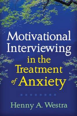 Motivational Interviewing in the Treatment of Anxiety - Applications of Motivational Interviewing (Hardback)
