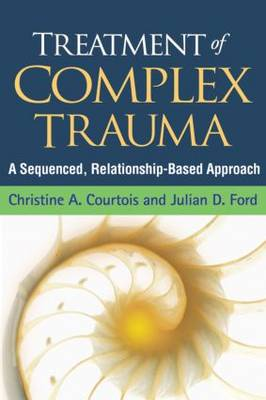 Treatment of Complex Trauma: A Sequenced, Relationship-Based Approach (Hardback)
