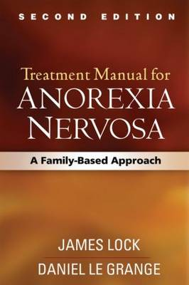 Treatment Manual for Anorexia Nervosa, Second Edition: A Family-Based Approach (Hardback)