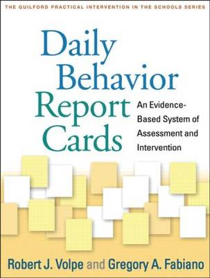 Daily Behavior Report Cards: An Evidence-Based System of Assessment and Intervention - Guilford Practical Intervention in the Schools (Paperback)