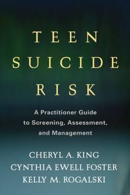 Teen Suicide Risk: A Practitioner Guide to Screening, Assessment, and Management - The Guilford Child and Adolescent Practitioner Series (Hardback)