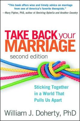 Take Back Your Marriage, Second Edition: Sticking Together in a World that Pulls Us Apart (Hardback)