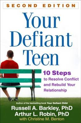 Your Defiant Teen, Second Edition: 10 Steps to Resolve Conflict and Rebuild Your Relationship (Paperback)