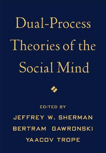 Dual-Process Theories of the Social Mind (Hardback)