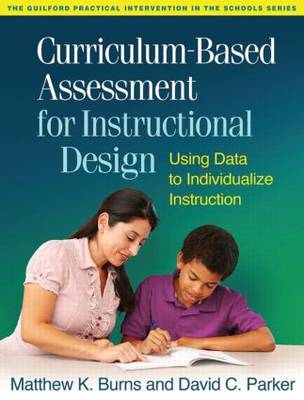 Curriculum-Based Assessment for Instructional Design: Using Data to Individualize Instruction - Guilford Practical Intervention in the Schools (Paperback)