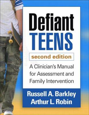 Defiant Teens, Second Edition: A Clinician's Manual for Assessment and Family Intervention (Paperback)