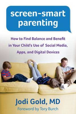 Screen-Smart Parenting: How to Find Balance and Benefit in Your Child's Use of Social Media, Apps, and Digital Devices (Paperback)