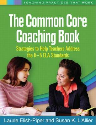 The Common Core Coaching Book: Strategies to Help Teachers Address the K-5 ELA Standards - Teaching Practices That Work (Paperback)