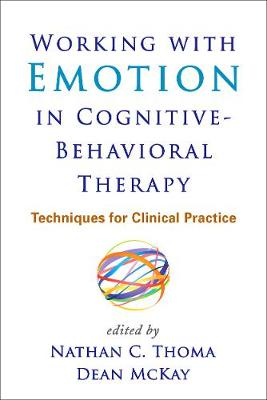 Working with Emotion in Cognitive-Behavioral Therapy: Techniques for Clinical Practice (Hardback)