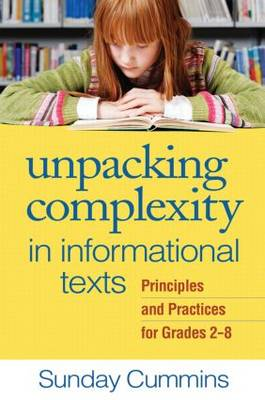 Unpacking Complexity in Informational Texts: Principles and Practices for Grades 2-8 (Paperback)