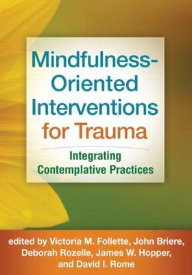 Mindfulness-Oriented Interventions for Trauma: Integrating Contemplative Practices (Hardback)